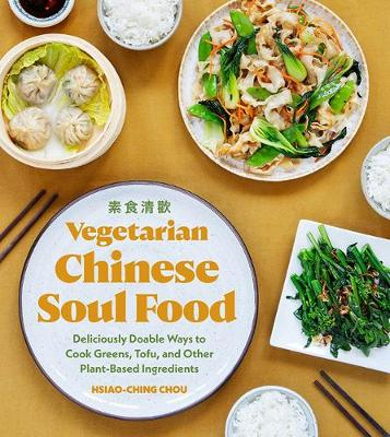 Vegetarian Chinese Soul Food: Deliciously Doable Ways to Cook Greens, Tofu, and Other Plant-Based Ingredients book
