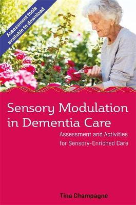 Sensory Modulation in Dementia Care by Tina Champagne
