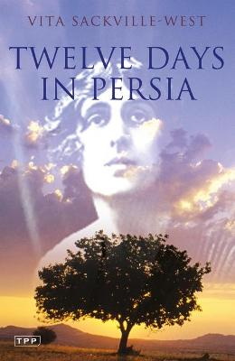 Twelve Days in Persia by Vita Sackville-West