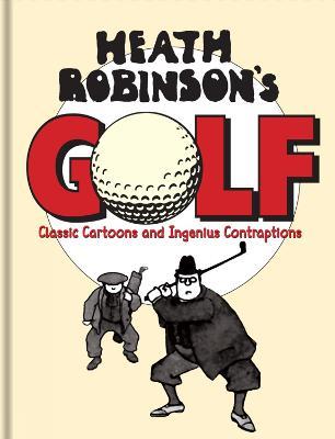Heath Robinson's Golf by W. Heath Robinson