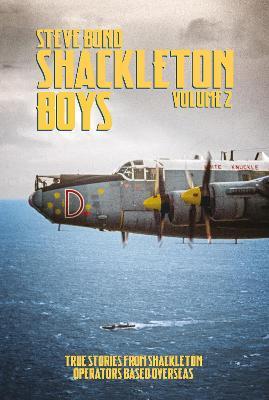 Shackleton Boys: Volume 2: True Stories from Shackleton Operators Based Overseas by Steve Bond