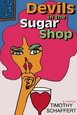 Devils in the Sugar Shop by Timothy Schaffert