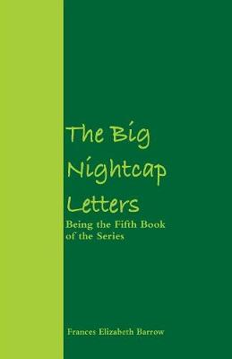 The Big Nightcap Letters: Being the Fifth Book of the Series by Frances Elizabeth Barrow