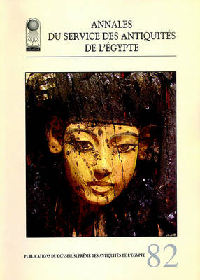 Annales Du Service Des Antiquites De L'Egypte  v. 82 by Supreme Council of Antiquities