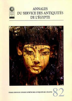 Annales Du Service Des Antiquites De L'Egypte  v. 82 by Supreme Council of Antiquities