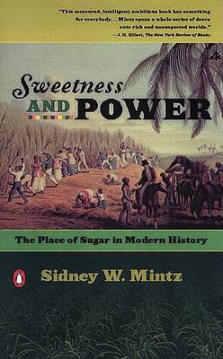 Sweetness and Power: Place of Sugar in Modern History by Sidney Wilfred Mintz
