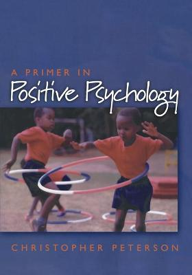 Primer in Positive Psychology by Christopher Peterson
