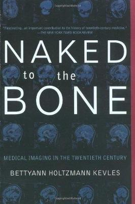 Naked To The Bone by Bettyann Holtzmann Kevles