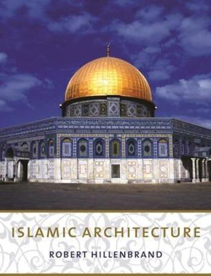 Islamic Architecture: Form, Function, and Meaning by Robert Hillenbrand