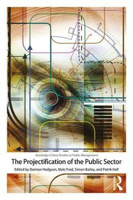 The Projectification of the Public Sector by Damian Hodgson