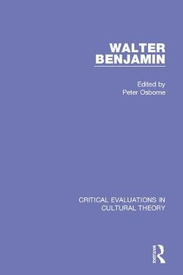Walter Benjamin:Critical Evaluations 3V by Peter Osborne