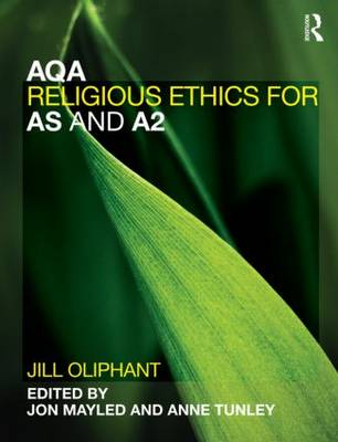 AQA Religious Ethics for AS and A2 by Jill Oliphant