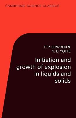 Initiation and Growth of Explosion in Liquids and Solids by F. P. Bowden