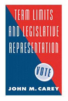 Term Limits and Legislative Representation by John M. Carey