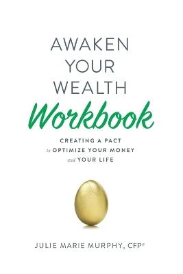 Awaken Your Wealth Workbook by Julie Murphy
