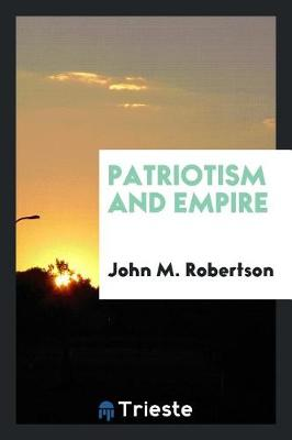 Patriotism and Empire by John M Robertson