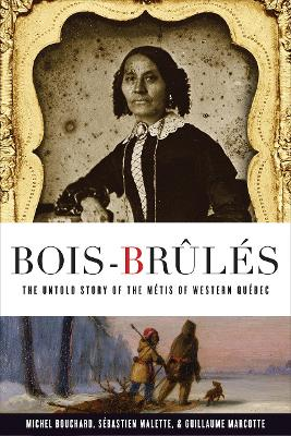 Bois-Brules: The Untold Story of the Metis of Western Quebec by Michel Bouchard