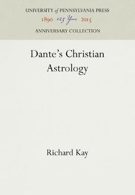 Dante's Christian Astrology by Richard Kay