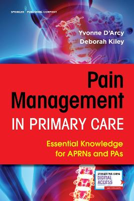 Pain Management in Primary Care: Essential Knowledge for APRNs and PAs by Yvonne D'Arcy