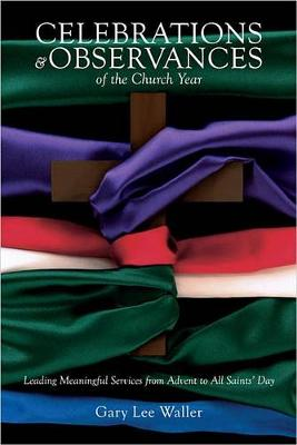 Celebrations and Observances of the Church Year by Gary Lee Waller
