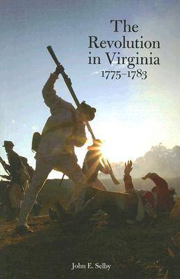 The Revolution in Virginia 1775-1783 by John E. Selby