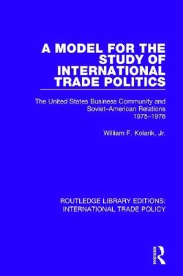 A Model for the Study of International Trade Politics: The United States Business Community and Soviet-American Relations 1975-1976 book