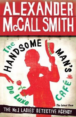 The The Handsome Man's De Luxe Cafe by Alexander McCall Smith