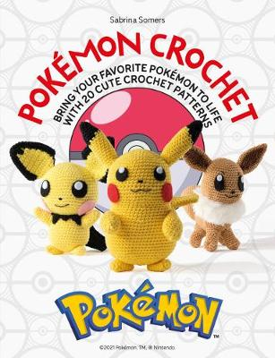 Pokemon Crochet: Bring your favorite Pokemon to life with 20 cute crochet patterns by Sabrina Somers