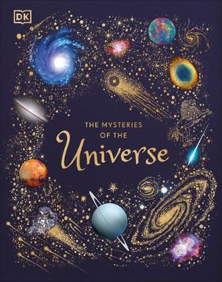 The Mysteries of the Universe: Discover the best-kept secrets of space by Will Gater