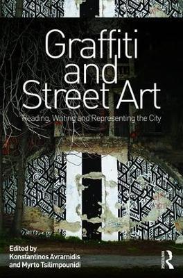Graffiti and Street Art: Reading, Writing and Representing the City by Konstantinos Avramidis