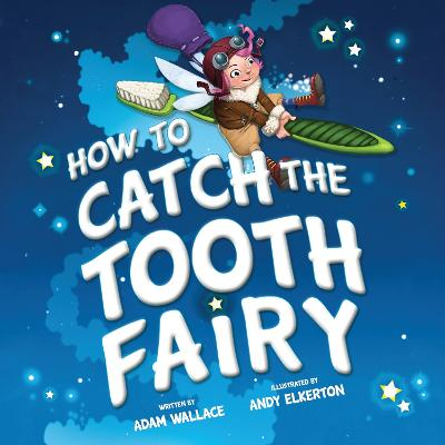 How to Catch the Tooth Fairy by Adam Wallace