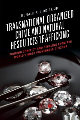 Transnational Organized Crime and Natural Resources Trafficking: Funding Conflict and Stealing from the World's Most Vulnerable Citizens book