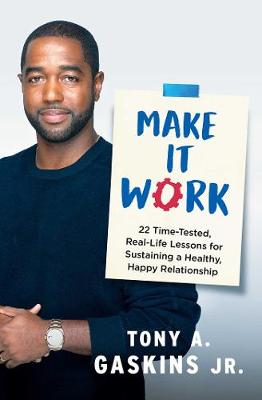 Make It Work: 22 Time-Tested, Real-Life Lessons for Sustaining a Healthy, Happy Relationship by Tony A. Gaskins