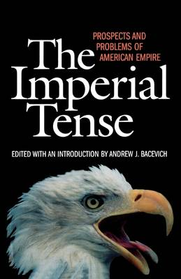 Imperial Tense by Andrew J. Bacevich