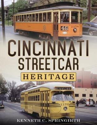 Cincinnati Streetcar Heritage by Kenneth C Springirth