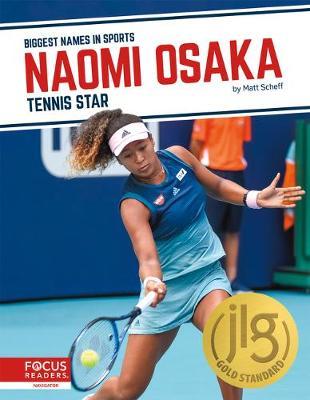 Biggest Names in Sports: Naomi Osaka: Tennis Star by Matt Scheff