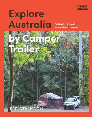 Explore Australia by Camper Trailer by Lee Atkinson