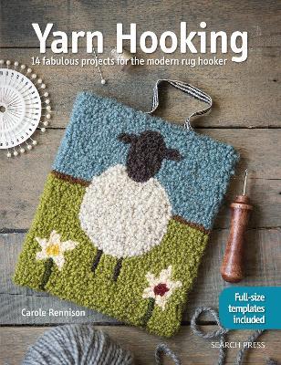 Yarn Hooking: 14 Fabulous Projects for the Modern Rug Hooker by Carole Rennison