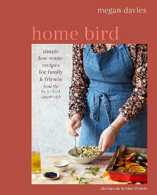 Home Bird: Simple, Low-Waste Recipes for Family and Friends book