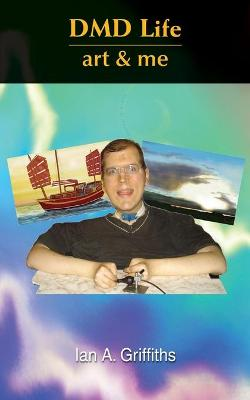 DMD Life Art And Me by Ian A. Griffiths
