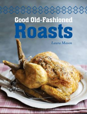 Good Old-Fashioned Roasts by Laura Mason