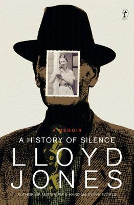 History Of Silence: A Memoir ( Aust Ed) by Lloyd Jones