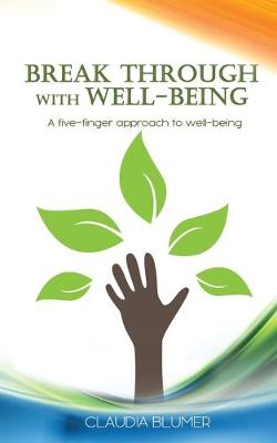 Break Through with Well-Being: A practical five-finger approach to well-being by Claudia Blumer