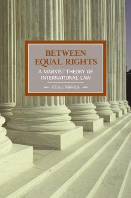 Between Equal Rights: A Marxist Theory Of International Law by China Mieville