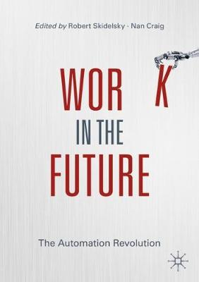 Work in the Future: The Automation Revolution by Robert Skidelsky