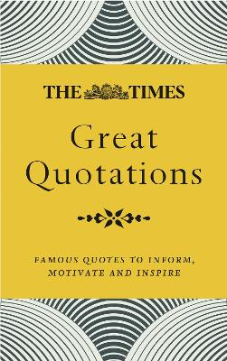 The Times Great Quotations: Famous quotes to inform, motivate and inspire by James Owen