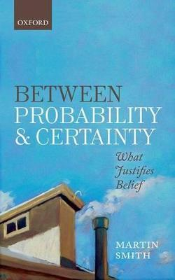 Between Probability and Certainty book