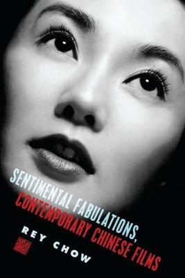 Sentimental Fabulations, Contemporary Chinese Films: Attachment in the Age of Global Visibility book