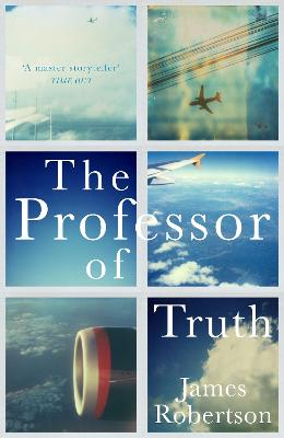 The The Professor of Truth by James Robertson