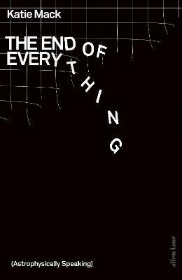 The End of Everything: (Astrophysically Speaking) by Katie Mack